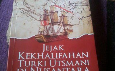 Jejak Kekhalifahan Turki Utsmani Di Nusantara oleh Deden A.Herdiansyah