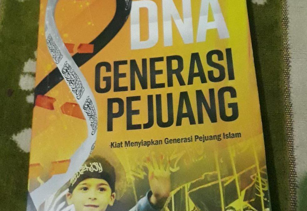 DNA generasi pejuang, kiat menyiapkan generasi pejuang Islam oleh M. Iwan Januar