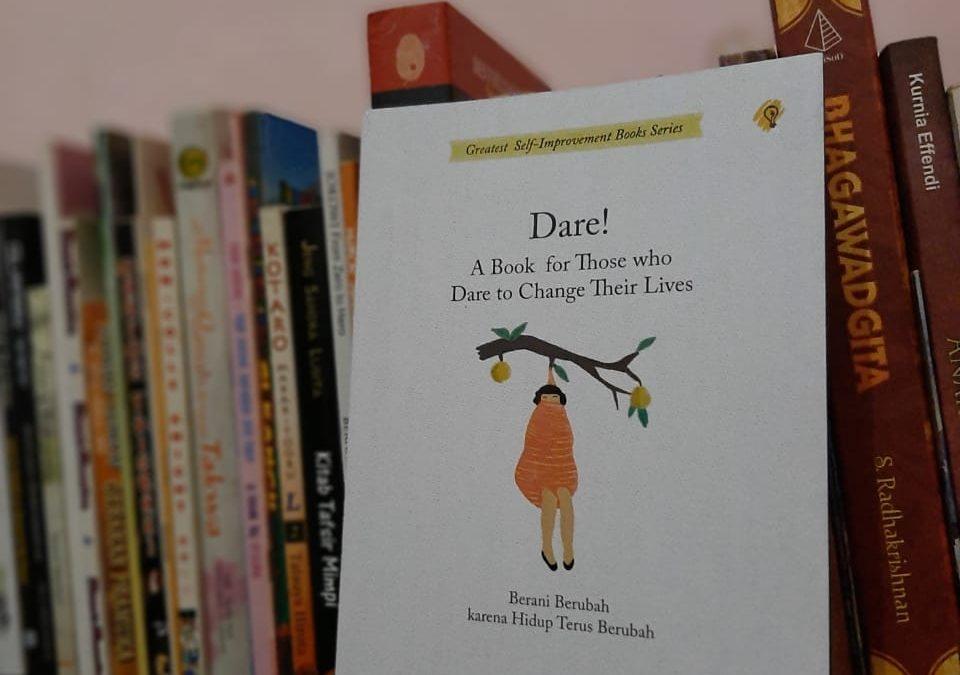 Dare! A Book for Those who Dare to Change Their Lives (Berani Berubah karena Hidup Terus Berubah) oleh Wendy Grant