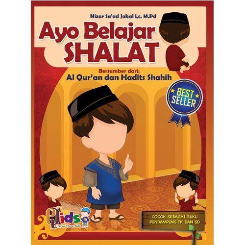 Ayo Belajar Shalat Bersumber dari Al Qur'an dan Hadits Shahih oleh Nizar Sa'ad Jabal Lc, M. Pd
