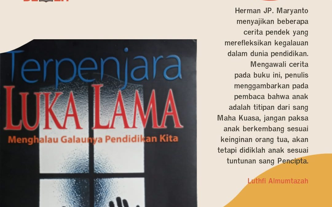 Terpenjara Luka Lama – Menghalau Galaunya Pendidikan Kita oleh Herman JP. Maryanto