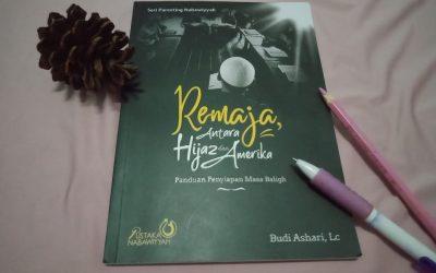 Remaja, Antara Hijaz dan Amerika; Panduan Penyiapan Masa Baligh oleh Budi Ashari, Lc